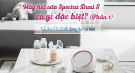 [Tổng Hợp] Máy Hút Sữa Spectra Dual S Có Gì Đặc Biệt?